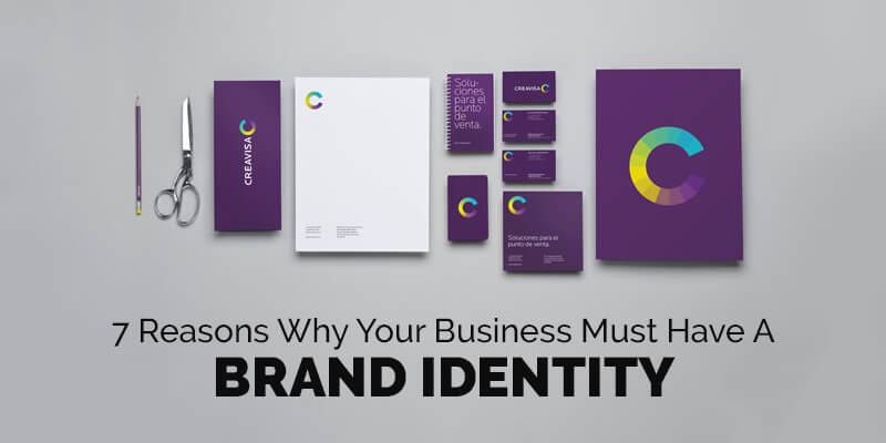 7 Reasons Why Your Business Must Have A BRAND IDENTITY