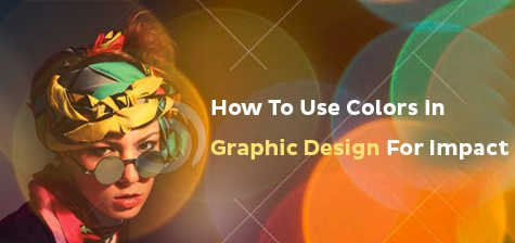 How to Use Colors in Graphic Design for Impact