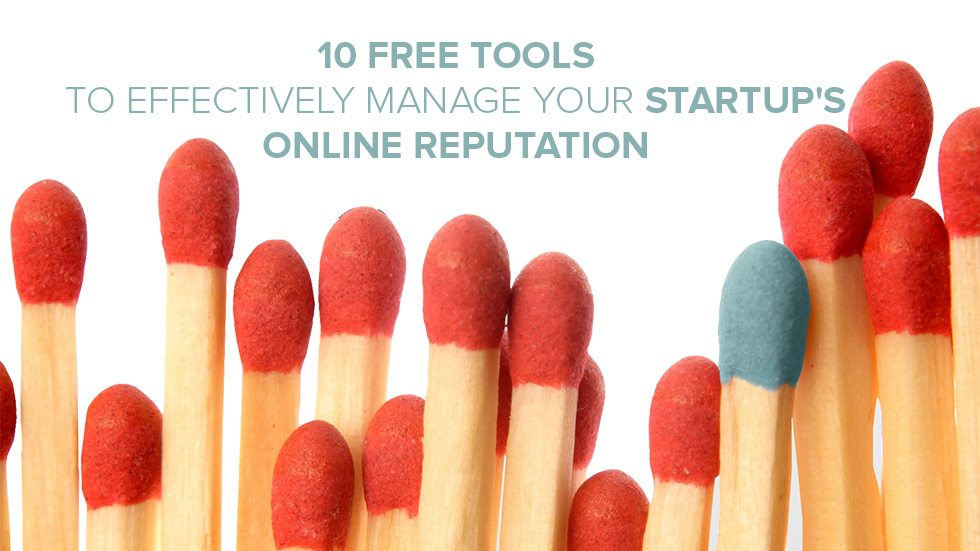 10 Free Tools to Effectively Manage Your Startup's Online Reputation