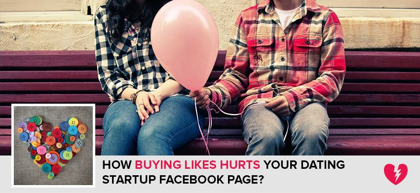 How Buying Likes Hurts Your Dating Startup Facebook Page?