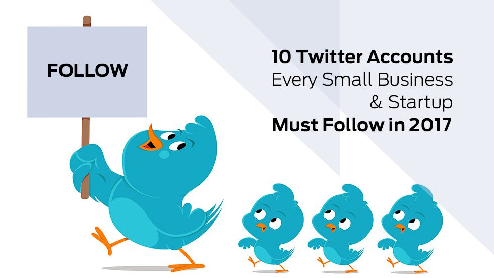 10 Twitter Accounts Every Small Business & Startup Must Follow in 2015
