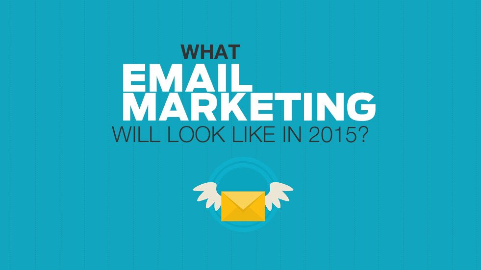 What Email Marketing Will Look Like In 2015?