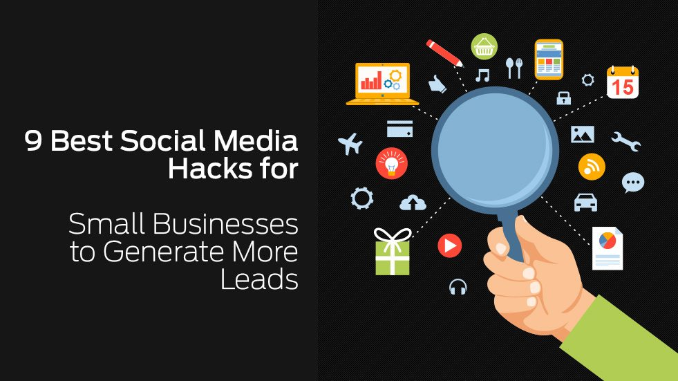 9 Best Social Media Hacks for Small Businesses to Generate MoreLeads