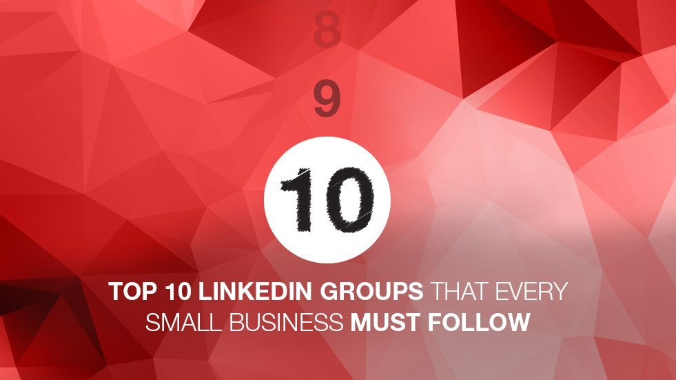 top 10 LinkedIn groups that every small business must follow