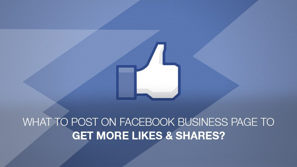 What To Post on Facebook Small Business Page to Get More Likes & Shares?