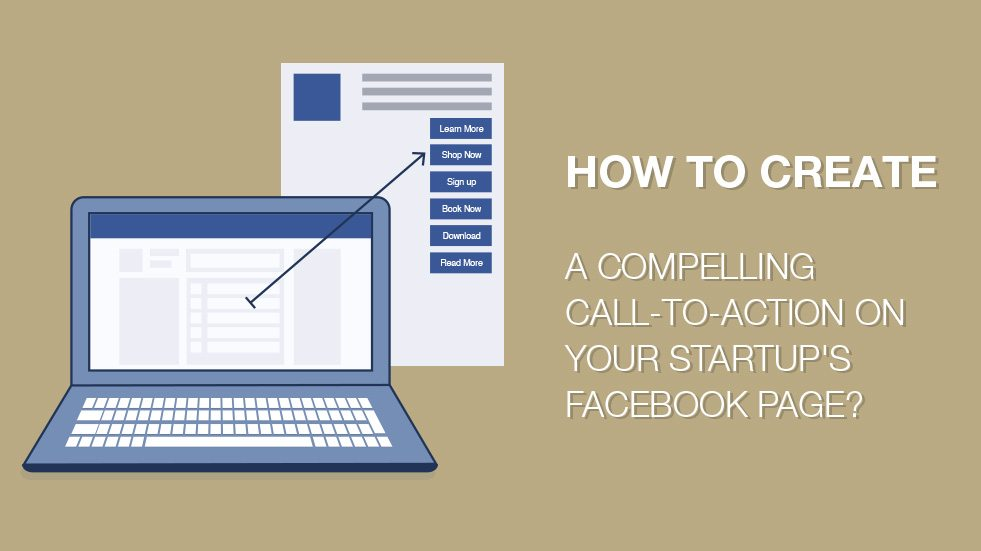 How to Create a Compelling Call-to-Action on Your Startup's Facebook Page?