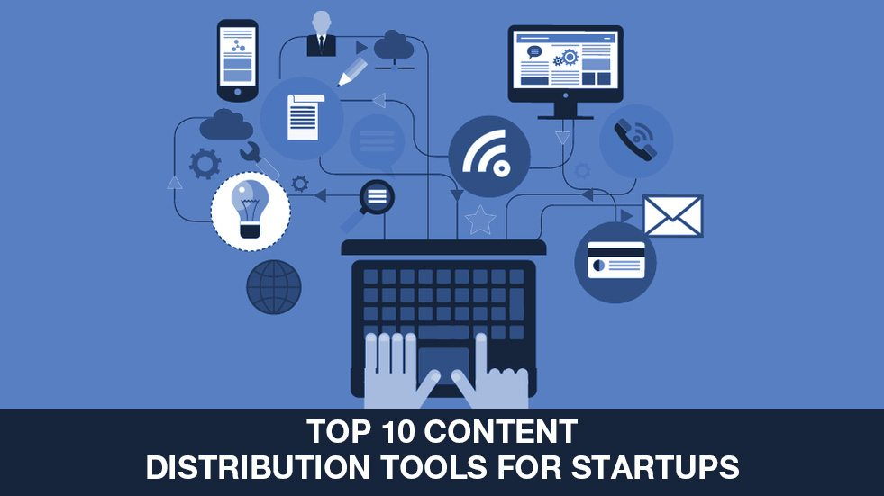 Top 10 Content Distribution Tools For Startups