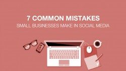 7 Common Mistakes Small Businesses Make In Social Media