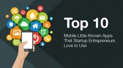 Top 10 Little-Known Apps That Startup Entrepreneurs Love to Use