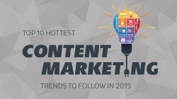 Top 10 Hottest Content Marketing Trends To Follow In 2015