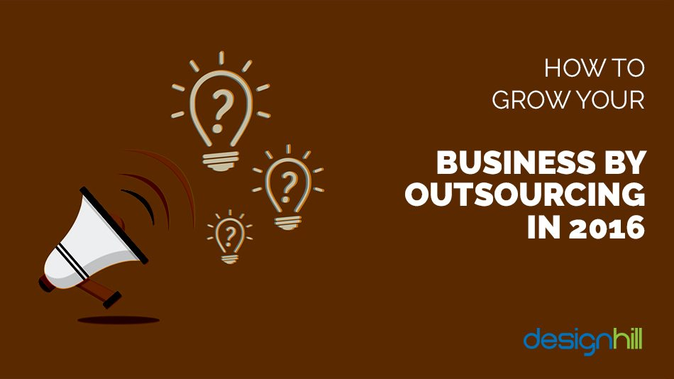 How To Grow Your Business By Outsourcing In 2016