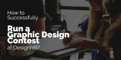 How to Successfully Run a Graphic Design Contest at Designhill