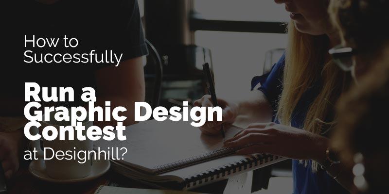 How to Successfully Run a Graphic Design Contest at Designhill