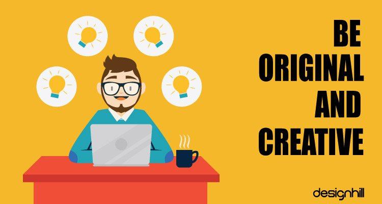 Be Original & Creative