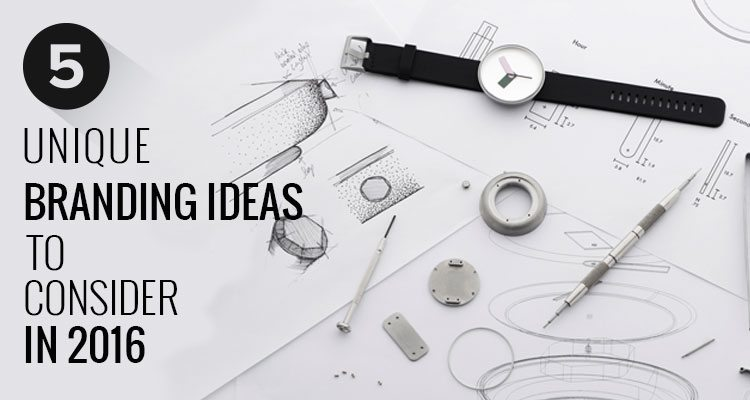Branding Ideas To Consider in 2016