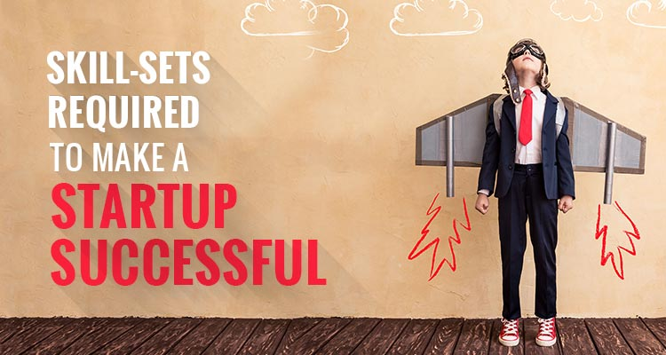 Skill-Sets Required to Make a Startup Successful