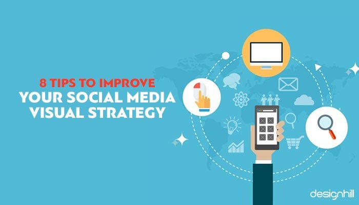8 Tips To Improve Your Social Media Visual Strategy