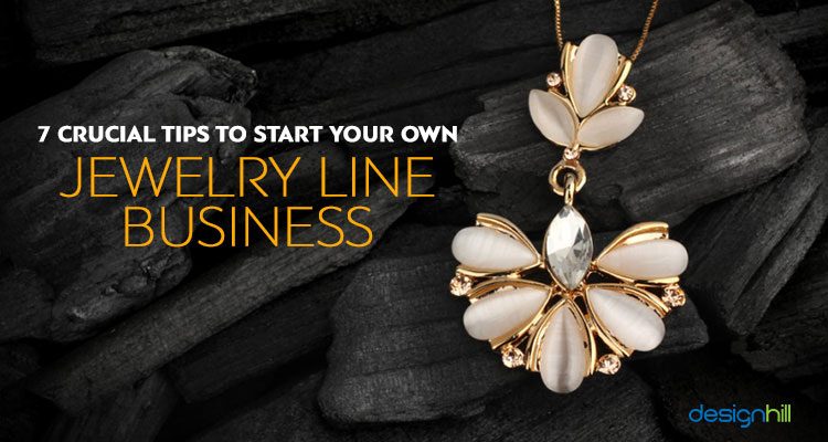 7 Crucial Tips To Start Your Own Jewelry Line Business