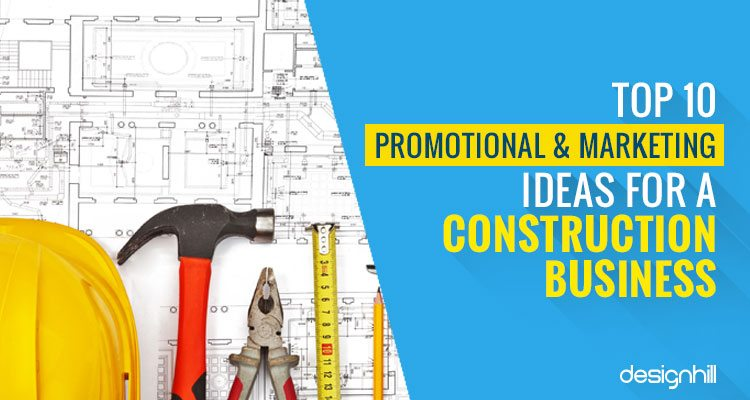 Top 10 Promotion & Marketing Ideas For A Construction Business
