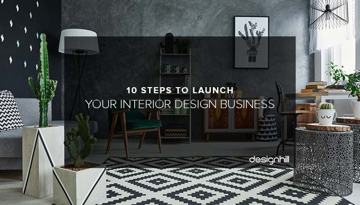 10 Steps To Launch Your Interior Design Business