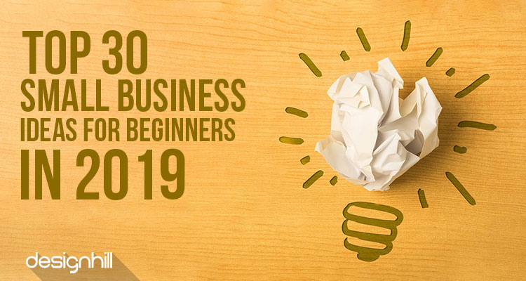 Top 30 Small Business Ideas For Beginners In 2019