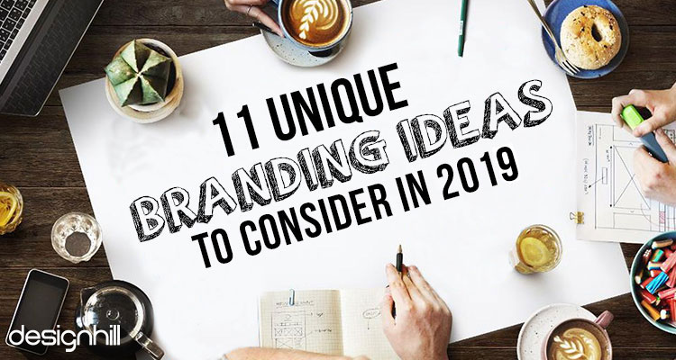 11 Unique Branding Ideas To Consider In 2019