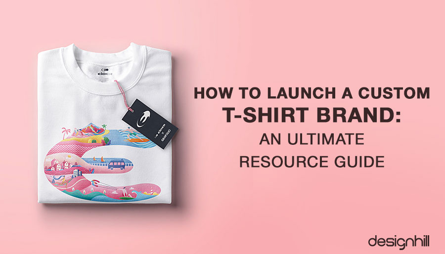 c01e4084 How To Launch A Custom T-Shirt Brand: An Ultimate Resource Guide