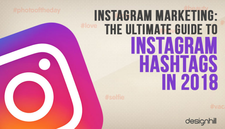 Instagram Marketing : The Ultimate Guide To Instagram Hashtags In 2018