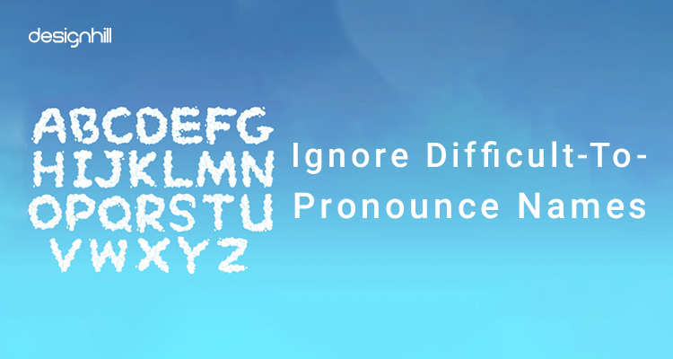 Ignore Difficult-To-Pronounce Names