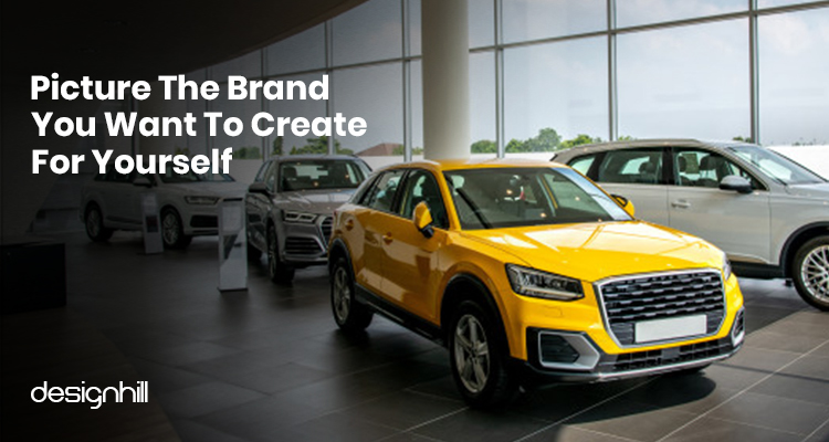 Picture The Brand You Want To Create