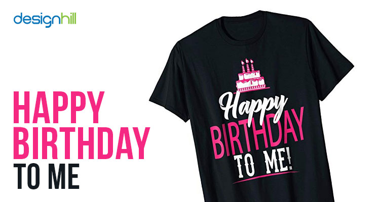 276d5f8ea Gift this custom t shirt to your loved ones on their birthday and see how  they burst into laughter. Happy Birthday