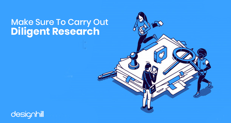 Carry Out Diligent Research