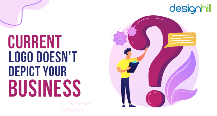 Current Logo Doesn't Depict Your Business