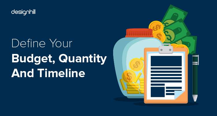 Define Your Budget, Quantity And Timeline