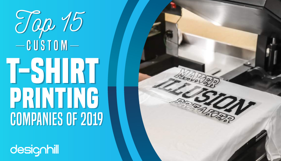 Top 15 Custom T-Shirt Printing Companies Of 2019