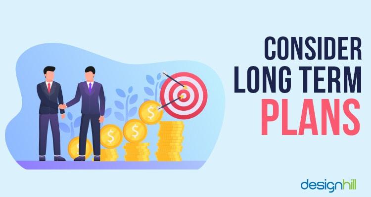 Consider Long Term Plans