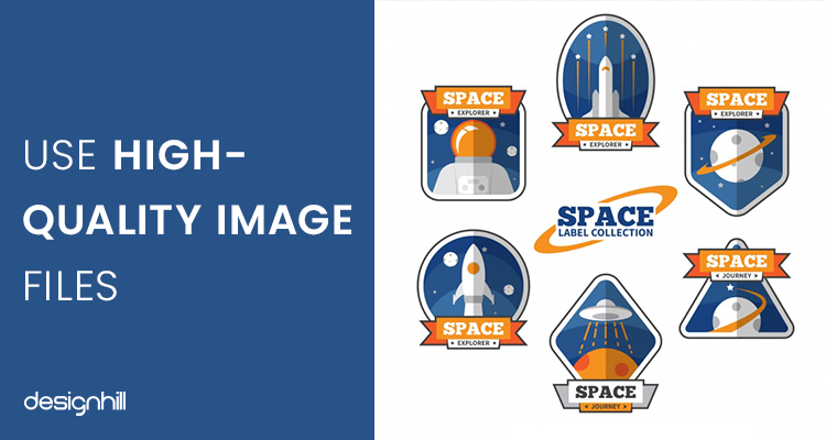 Use High-Quality Image Files