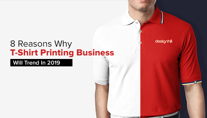 8 Reasons Why T-Shirt Printing Business Will Trend in 2019