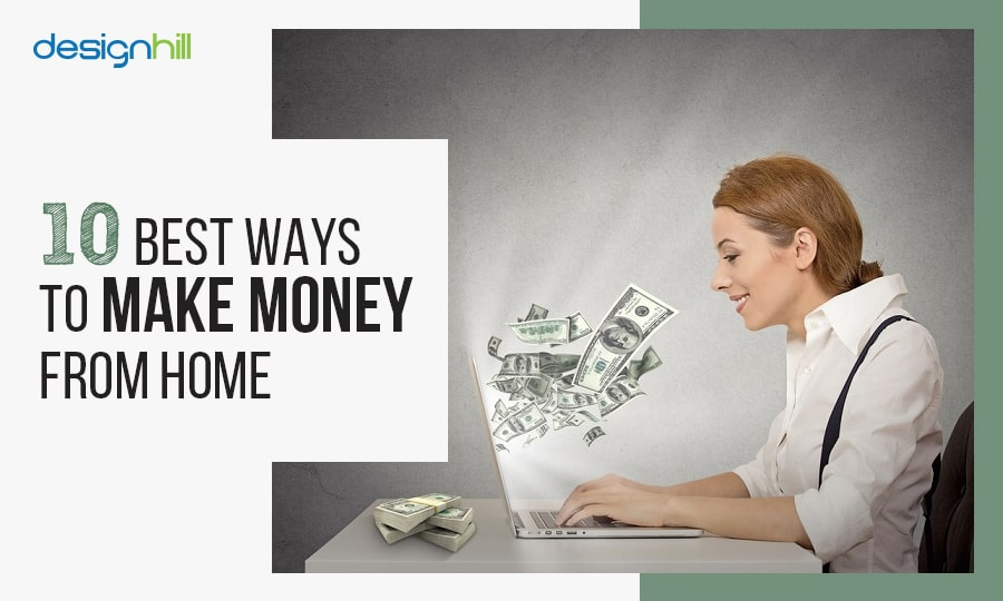 10 best ways to make money from home - How to earn money in home design ...