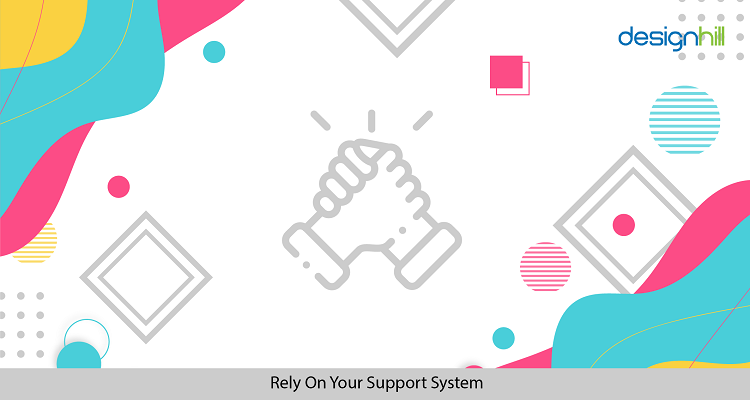 Rely On Your Support System