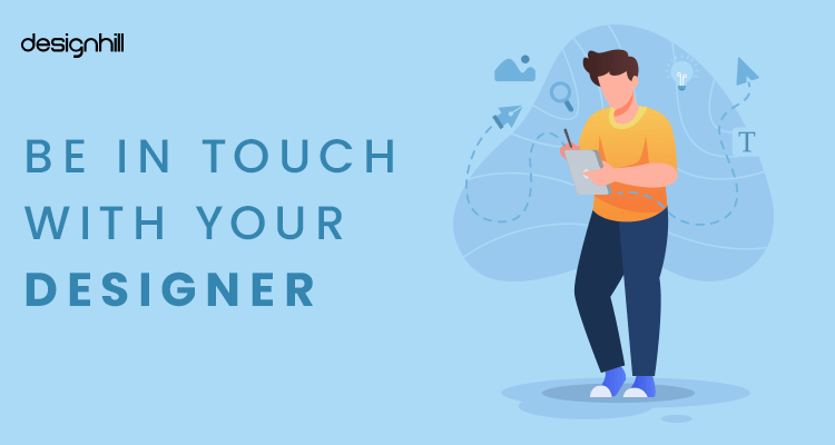 Be In Touch With Your Designer