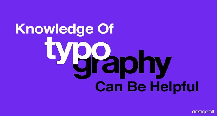 Knowledge Of Typography Can Be Helpful