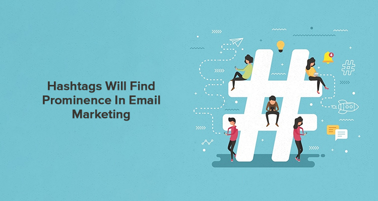 Hashtags Will Find Prominence In Email Marketing