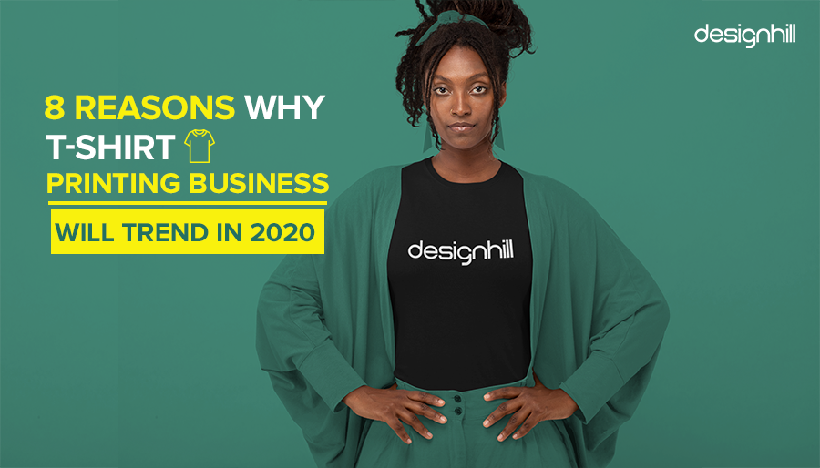 8 Reasons Why T Shirt Printing Business Will Trend In 2020