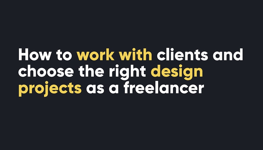 How to work with clients and choose the right design projects as freelancer