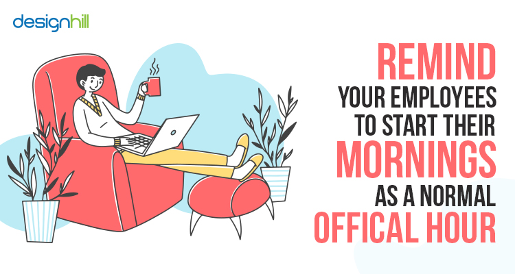 Remind Your Employees To Start Their Mornings As A Normal Official Hour