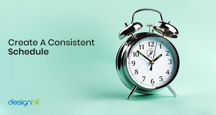 Create A Consistent Schedule