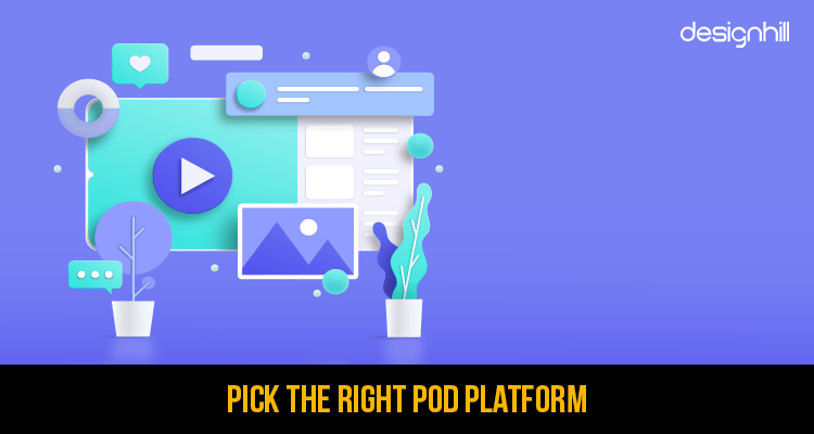 Pick The Right POD Platform