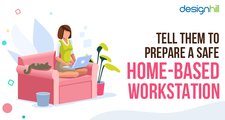 Tell Them To Prepare A Safe Home-Based Workstation