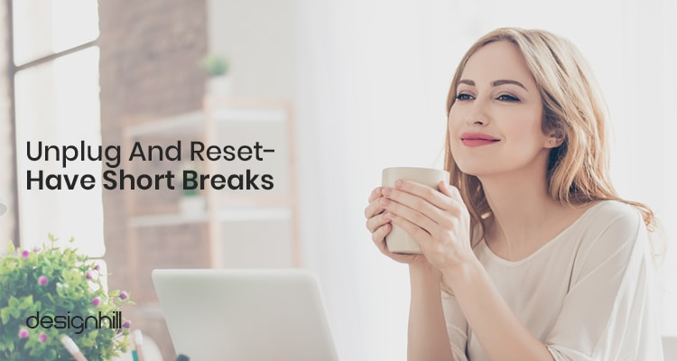 Unplug And Reset- Have Short Breaks